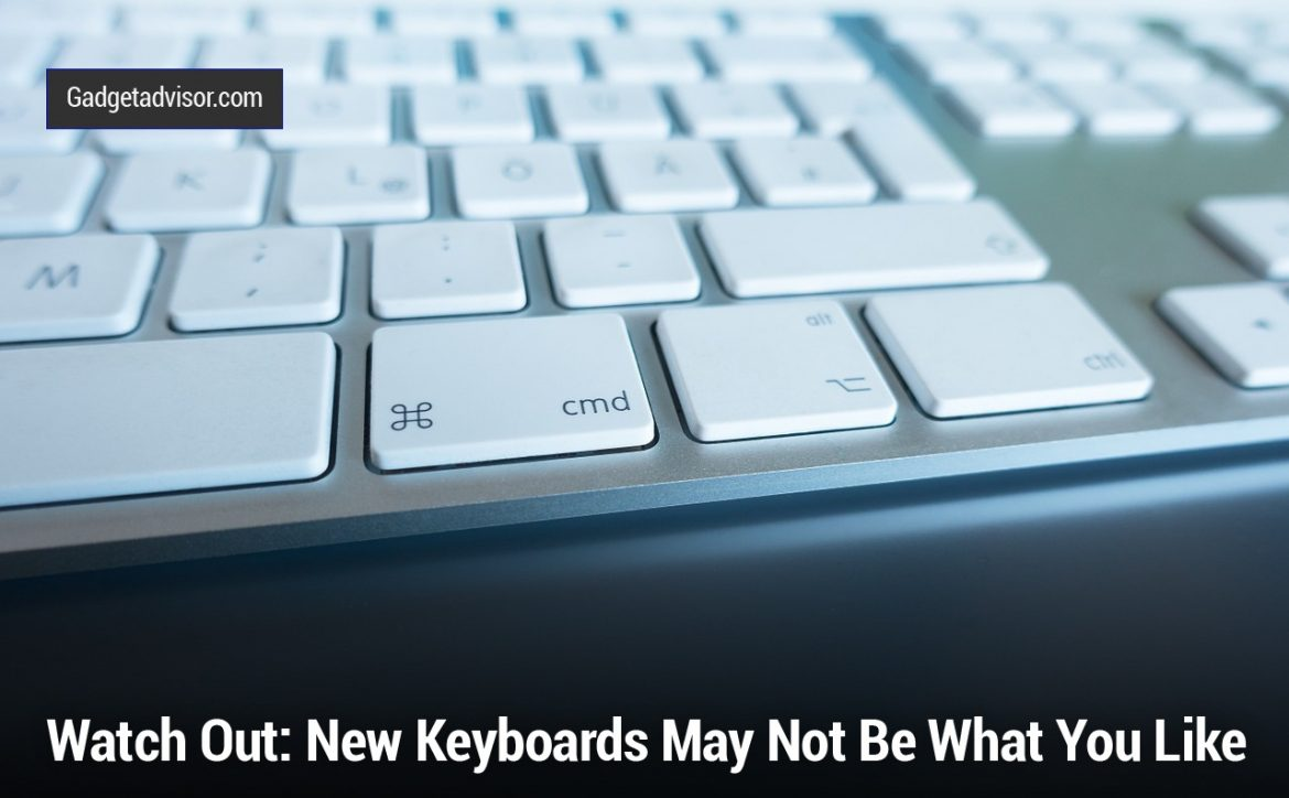 Watch Out New Keyboards May NOT Be What You Like