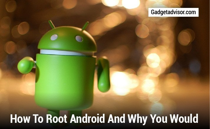 How to Root Android  and Why You Would