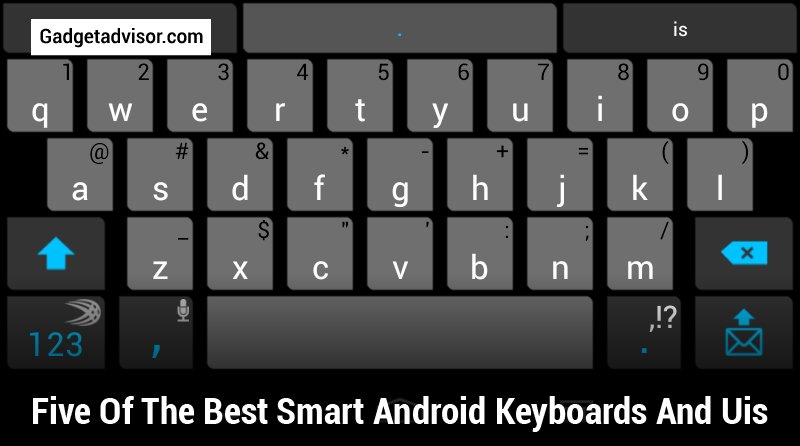 Five Of The Best Smart Android Keyboards and UIs-01