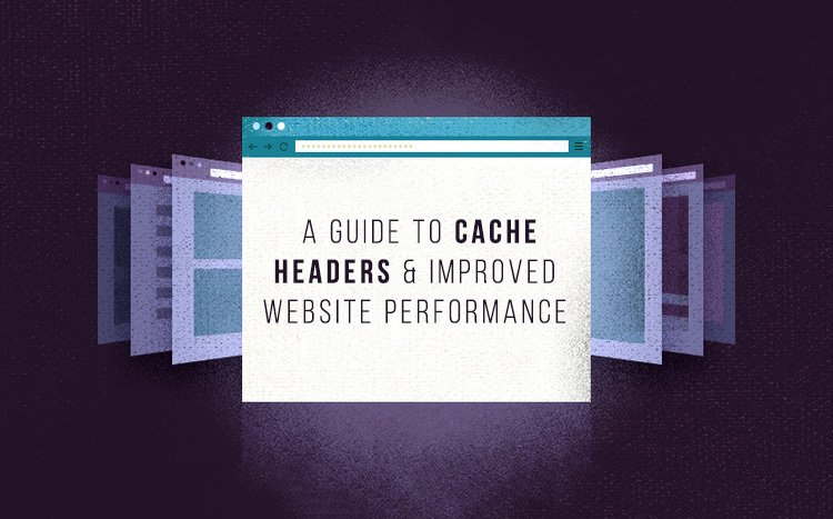 a-guide-to-cache-headers-and-improved-website-performance