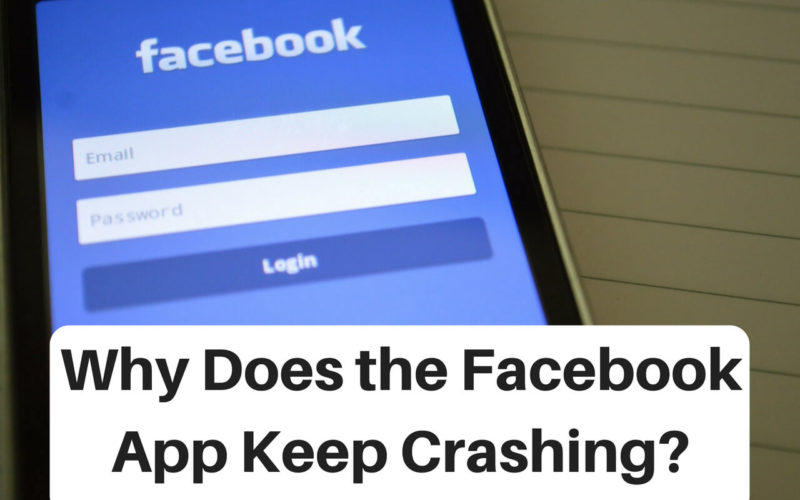 Why does the Facebook App Keep Crashing?